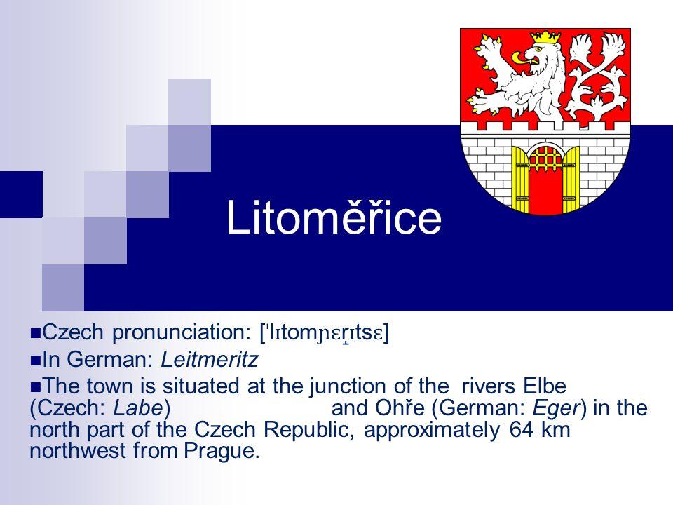 Litoměřice Czech pronunciation: [ˈlɪtomɲɛr̝ɪtsɛ] In German: Leitmeritz